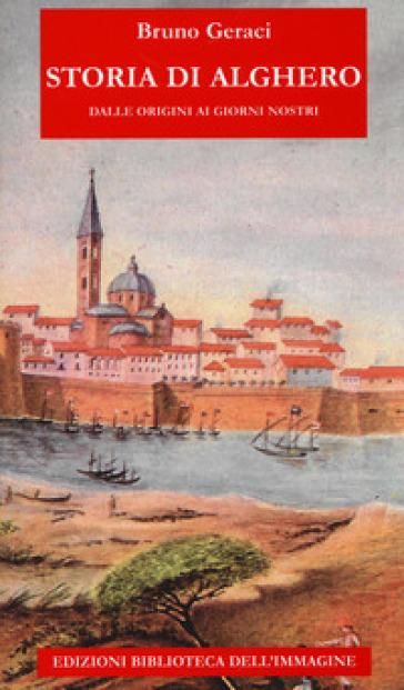 Storia di Alghero dalle origini ai giorni nostri - Bruno Geraci |