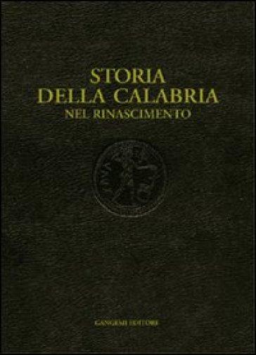 Storia della Calabria. Nel Rinascimento - Simonetta Valtieri  