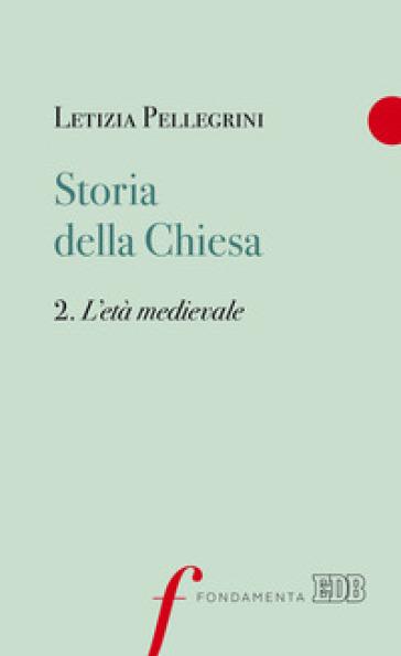 Storia della Chiesa. 2: L' età medievale - Letizia Pellegrini |