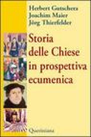 Storia delle Chiese in prospettiva ecumenica - Herbert Gutschera |