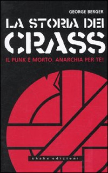 Storia dei Crass. Il punk è morto. Anarchia per te! (La)