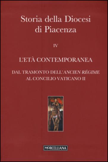 Storia della Diocesi di Piacenza. 4.L'età comtemporanea. Dal tramonto dell'Ancien Régime al Concilio Vaticano II - A. Zambarbieri | Kritjur.org