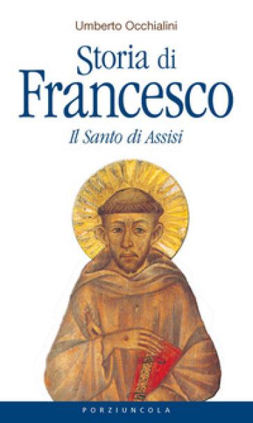 Storia di Francesco. Il santo di Assisi - Umberto Occhialini |