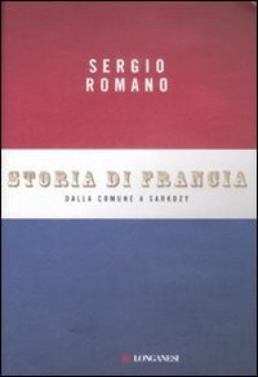 Storia di Francia. Dalla Comune a Sarkozy - Sergio Romano |