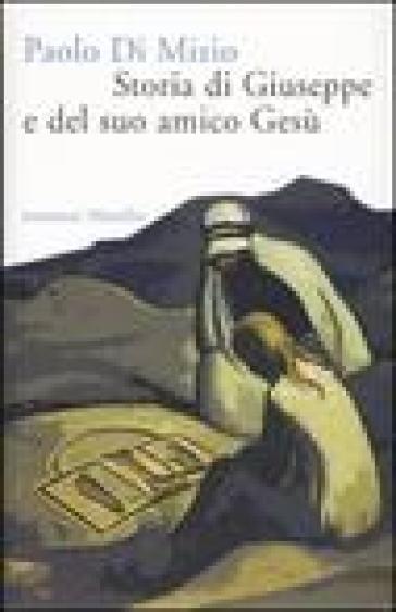 Storia di Giuseppe e del suo amico Gesù - Paolo Di Mizio |