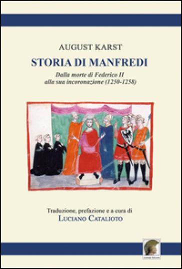 Storia di Manfredi dalla morte di Federico II alla sua incoronazione - August Karst |