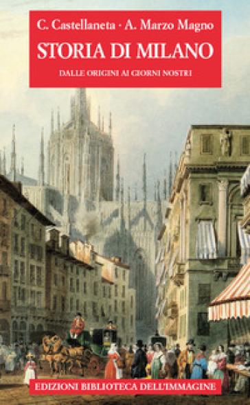 Storia di Milano dalle origini ai giorni nostri - Carlo Castellaneta |