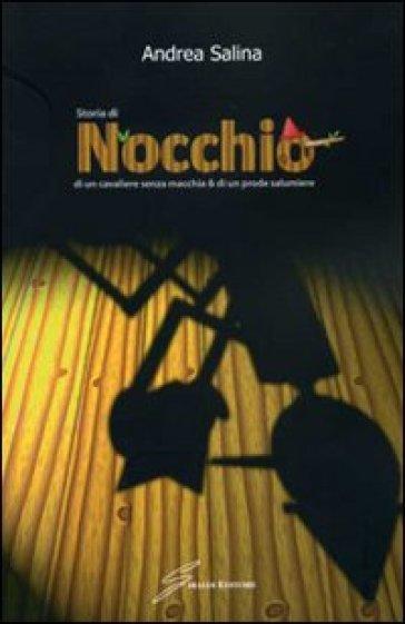 Storia di Nocchio, di un cavaliere senza macchia e di un prode salumiere - Andrea Salina |