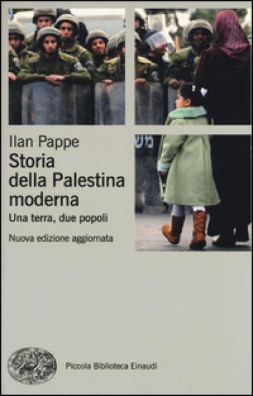 Storia della Palestina moderna. Una terra, due popoli - Ilan Pappé |