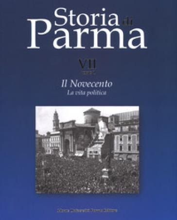 Storia di Parma. 7/1: Il Novecento. La vita politica - G. Vecchio |