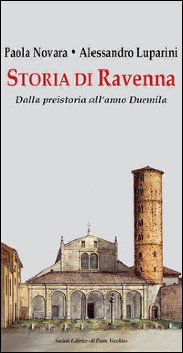 Storia di Ravenna. Dalla preistoria all'anno Duemila - Paola Novara |