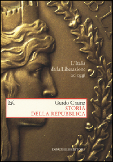 Storia della Repubblica. L'Italia dalla Liberazione ad oggi - Guido Crainz |