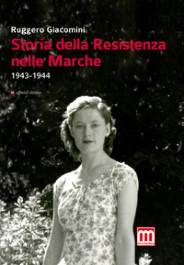 Storia della Resistenza nelle Marche (1943-1944) - Ruggero Giacomini |