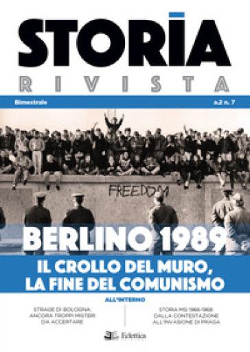 Storia Rivista (2020). 7: Berlino 1989. Il crollo del muro, la fine del comunismo - A. Baldoni |