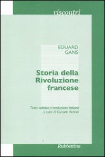 Storia della Rivoluzione francese. Il corso di storia contemporanea del semestre estivo del 1828... Ediz. italiana e tedesca - Eduard Gans |