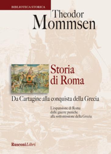 Storia di Roma. Da Cartagine alla conquista della Grecia - Theodor Mommsen |