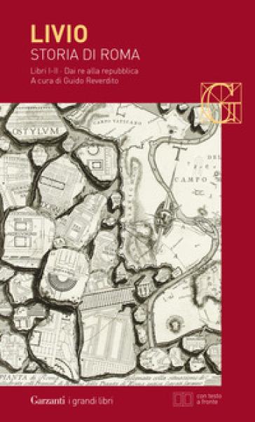Storia di Roma. Libri 1-2. Dai Re alla Repubblica. Testo latino a fronte - Tito Livio  