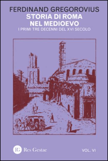 Storia di Roma nel Medioevo. 6: I primi tre decenni del XVI secolo - Ferdinand Gregorovius |