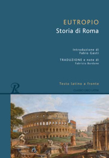Storia di Roma. Testo latino a fronte - Eutropio |