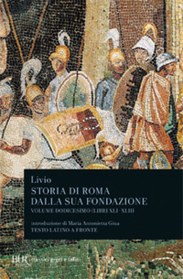 Storia di Roma dalla sua fondazione. Testo latino a fronte. Vol. 12: Libri 41-43 - Tito Livio |