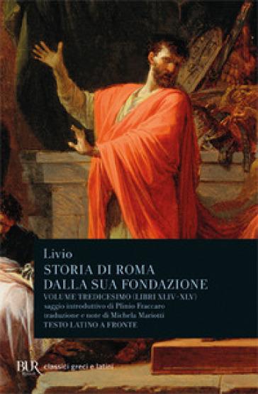 Storia di Roma dalla sua fondazione. Testo latino a fronte. Vol. 13: Libri 44-45 - Tito Livio | Kritjur.org