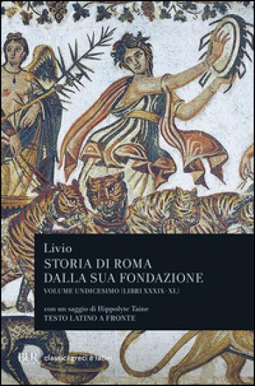 Storia di Roma dalla sua fondazione. Testo latino a fronte. 11: Libri 39-40 - Tito Livio | Kritjur.org