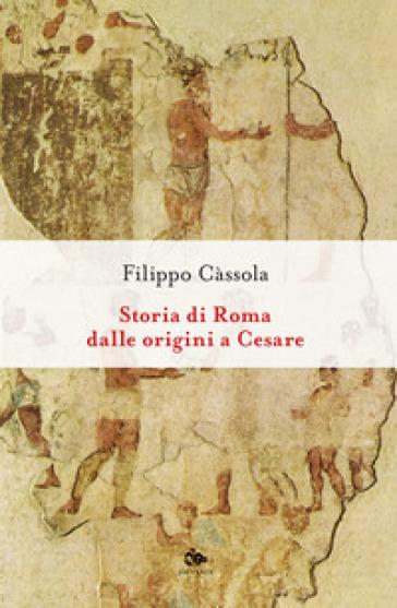 Storia di Roma dalle origini a Cesare - Filippo Cassola   Kritjur.org