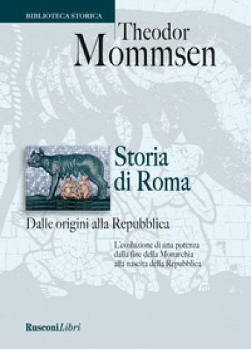 Storia di Roma dalle origini alla Repubblica - Theodor Mommsen |