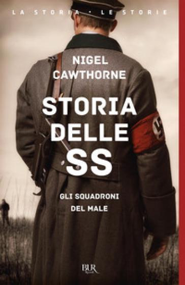 Storia delle SS. Gli squadroni del male - Nigel Cawthorne |