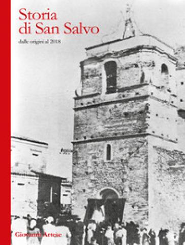 Storia di San Salvo dalle origini al 2018 - Giovanni Artese |