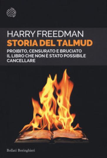 Storia del Talmud. Proibito, censurato e bruciato. Il libro che non è stato possibile cancellare - Harry Freedman | Ericsfund.org