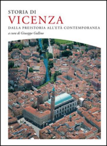 Storia di Vicenza. Dalla preistoria all'età contemporanea - G. Gullino |