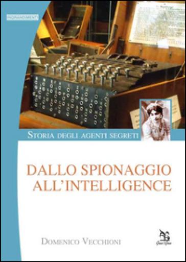 Storia degli agenti segreti. Dallo spionaggio all'intelligence - Domenico Vecchioni  