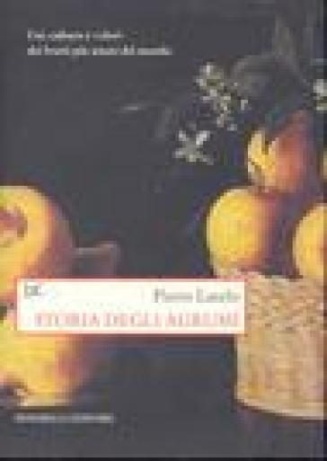 Storia degli agrumi. Usi, culture e valori dei frutti più amati del mondo - Pierre Laszlo | Ericsfund.org