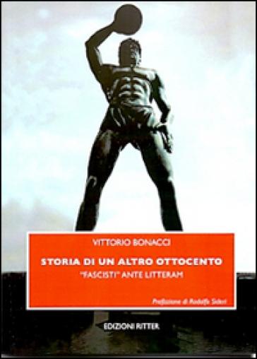 Storia di un altro Ottocento. «Fascisti» ante litteram - Vittorio Bonacci |