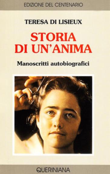 Storia di un'anima. Manoscritti autobiografici - Teresa Di Lisieux (santa) |
