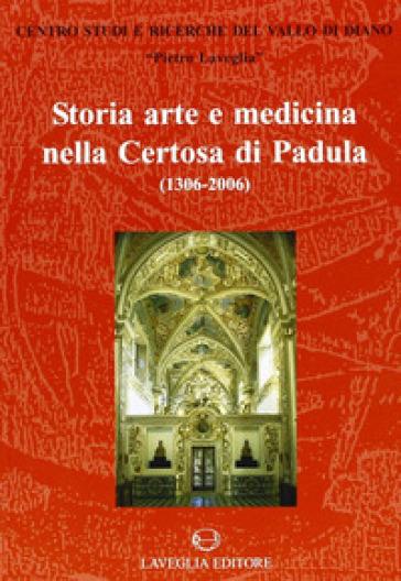 Storia, arte e medicina nella Certosa di Padula (1306-2006) - C. Carlone  