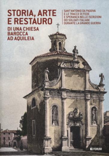 Storia, arte e restauro di una chiesa barocca ad Aquileia
