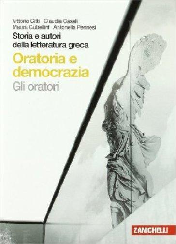 Storia e autori della letteratura greca. Gli oratori. Per le Scuole superiori. Con espansione online