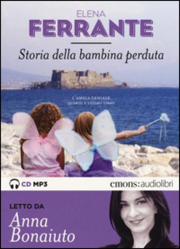 Storia della bambina perduta. L'amica geniale letto da Anna Bonaiuto. Audiolibro. 2 CD Audio formato MP3. Ediz. integrale. 4. - Elena Ferrante |