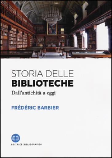 Storia delle biblioteche. Dall'antichità a oggi - Frédérique Barbier |