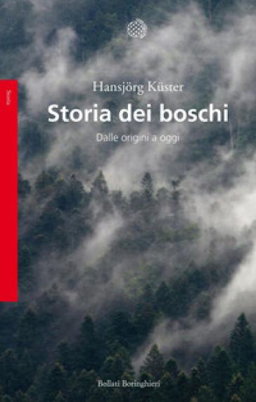Storia dei boschi. Dalle origini a oggi - Hansjorg Kuster |