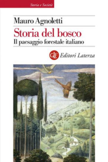 Storia del bosco. Il paesaggio forestale italiano - Mauro Agnoletti | Ericsfund.org