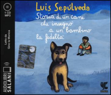 Storia di un cane che insegnò a un bambino la fedeltà letto da Gino la Monica. Audiolibro. CD Audio formato MP3 - Luis Sepulveda |