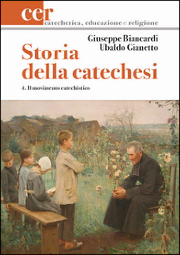 Storia della catechesi. 4.Il movimento catechistico - Giuseppe Biancardi   Kritjur.org