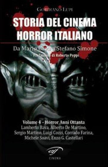 Storia del cinema horror italiano. Da Mario Bava a Stefano Simone. 4.Horror anni ottanta - Gordiano Lupi |