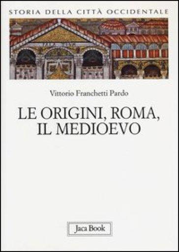 Storia della città occidentale. 1: Le origini, Roma, il Medioevo