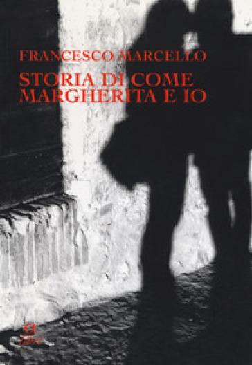 Storia di come Margherita e io. Slanci, disastri, due fughe e un segreto - Francesco Marcello | Kritjur.org