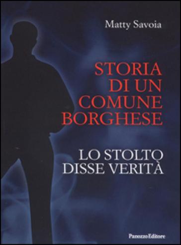 Storia di un comune borghese, Lo stolto disse verità - Matty Savoia |