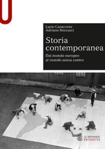 Storia contemporanea. Dal mondo europeo al mondo senza centro - Lucio Caracciolo  